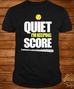 Quiet I'm Keeping Score Shirt