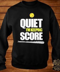 Quiet I'm Keeping Score Shirt sweater