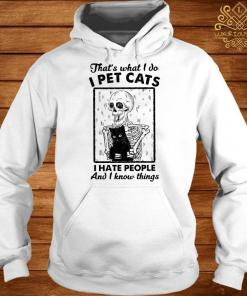 Skeleton Hug Cat That's What I Do I Pet Cats I Hate People And I Know Things Shirt hoodie