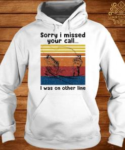 Sorry I Missed Your Call I Was On Other Line Vintage Shirt hoodie