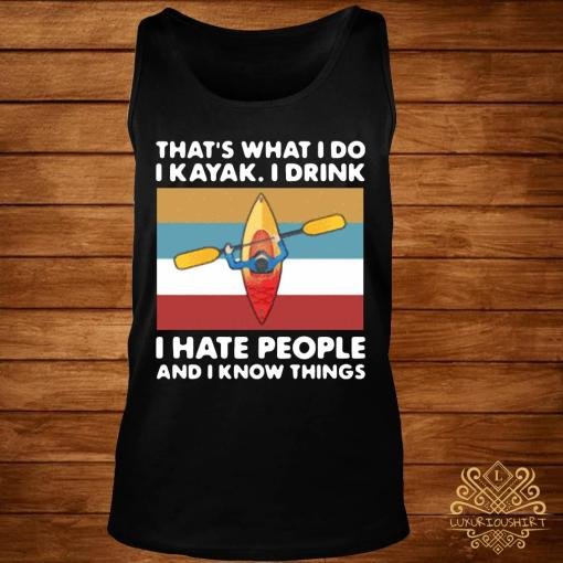 That's What I Do I Kayak I Drink I Hate People And I Know Things 2021 Vintage Shirt tank-top