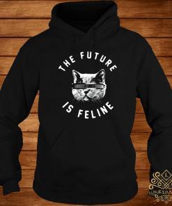 The Future Is Feline Shirt hoodie