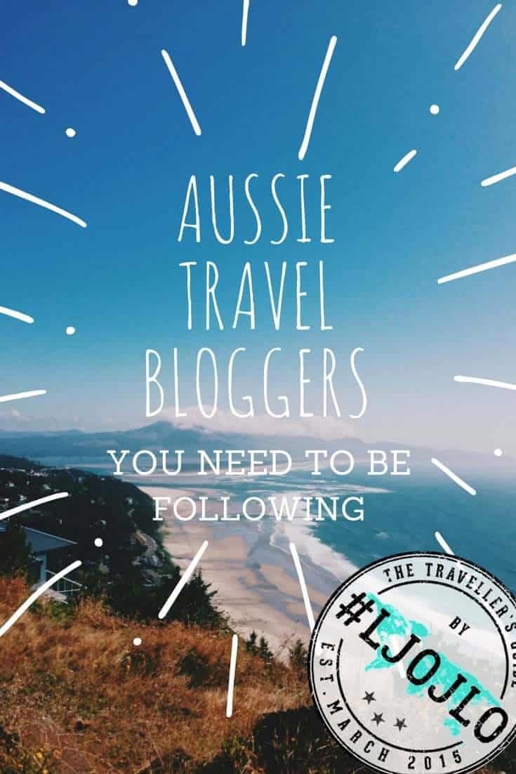 Aussie Travel Bloggers You Need To Be Following - The Traveller's Guide By #ljojlo