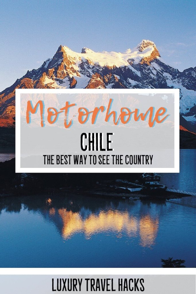 Motorhome Chile - Luxury Travel Hacks