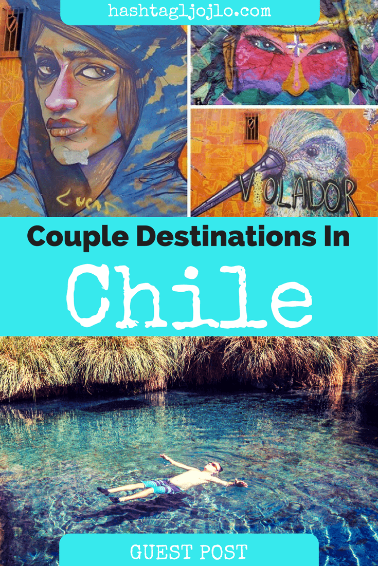 Couple Destinations In Chile - The Traveller's Guide By #ljojlo