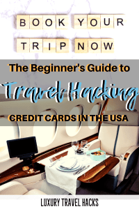 A Beginner's Guide to Travel Hacking_ Credit Cards in the USA - Luxury Travel Hacks