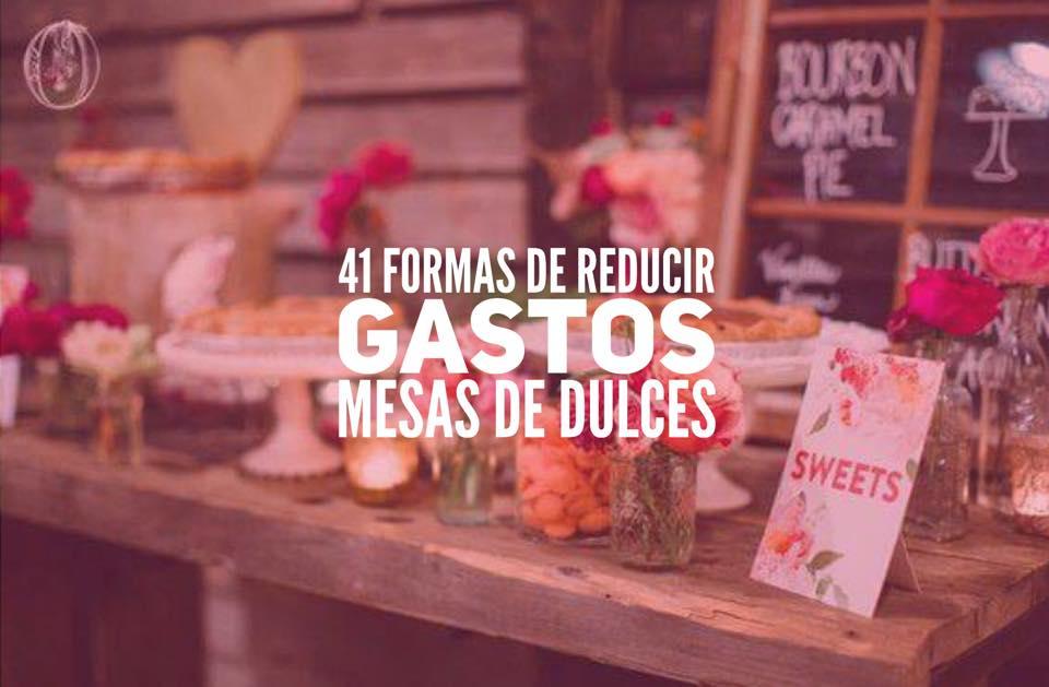 41 FORMAS DE  REDUCIR  COSTES EN UNA MESA DE DULCES DE UNA BODA, BAUTIZO O COMUNIÓN.