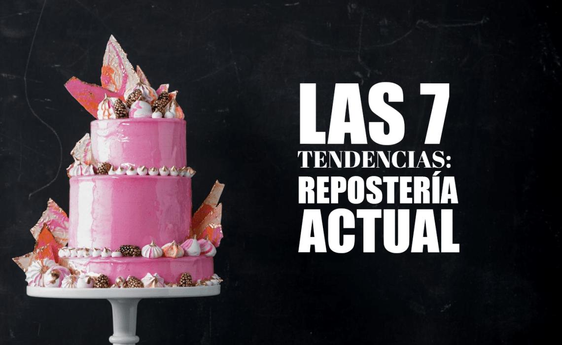LAS 7 TENDENCIAS MAS DESTACADAS DE LA REPOSTERÍA ACTUAL