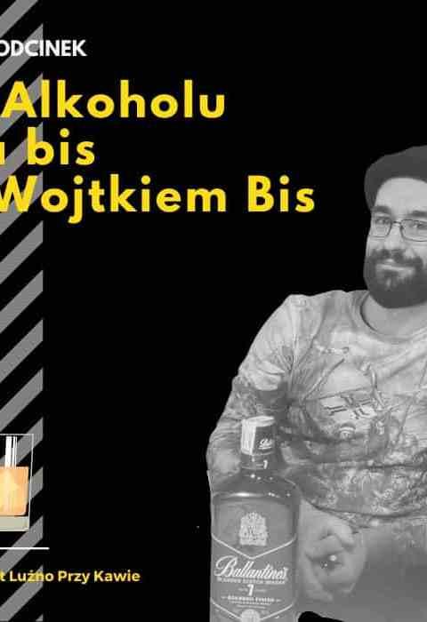 #77 – O Alkoholu (na bis) z Wojtkiem Bis.