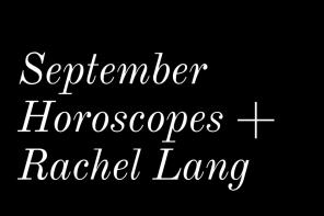 September Horoscopes + Rachel Lang
