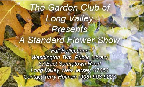 The Garden Club of Long Valley will display a Standard Flower Show