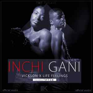 Life Feelings ft Vickson Inchi Gani www lwimbo com  mp3 image 300x300 Life Feelings ft Vickson - Inchi Gani