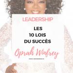 Oprah Winfrey : Les 10 Lois de son succès et de son Leadership