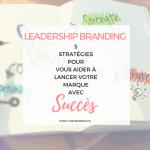 5 stratégies du leadership pour vous aider à lancer votre marque