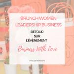 Business & Leadership with Love ! – Retour sur la dernière édition du Brunch Women Leadership Business