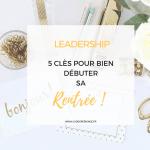 Leadership : 5 idées pour bien débuter sa rentrée