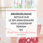 #BOSSGIRLMAGIC – Retour sur l'édition du BRUNCH WOMEN LEADERSHIP BUSINESS PARIS – 1 AN