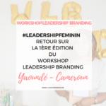 Retour sur le WORKSHOP LEADERSHIP BRANDING à Yaoundé – Cameroun – Février 2018