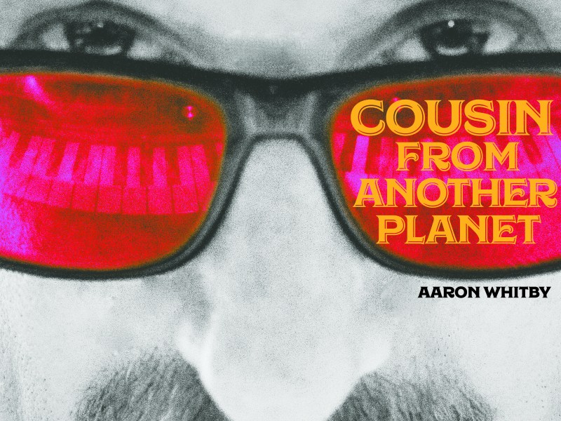 """REVIEW: Glide Magazine Reviews Aaron Whitby's """"Cousin From Another Planet"""""""
