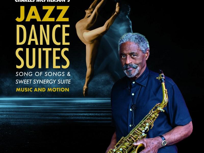 "REVIEW: Charles McPherson ""Jazz Dance Suites"" – London Jazz News"