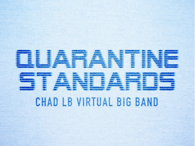 NEW RELEASE: Chad LB's First Ever Big Band Album 'Quarantine Standards' is out August 21, 2020