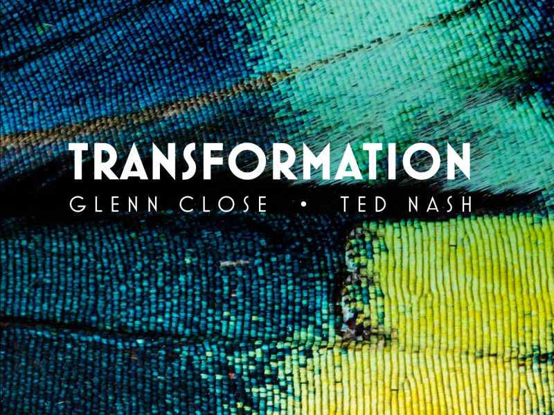 PODCAST: Glenn Close and Ted Nash Discuss Collaborative Release, Transformation – Jazz Inspired