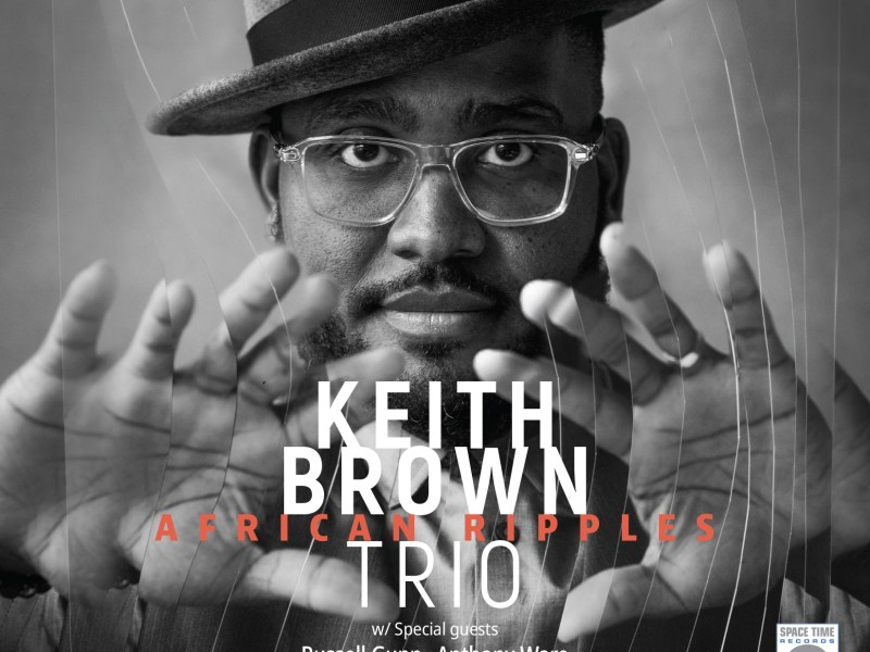 NEW RELEASE: Keith Brown Trio's AFRICAN RIPPLES out May 20, 2021 via Space Time Records