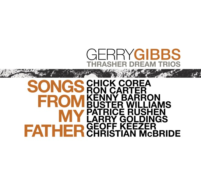 NEW RELEASE: Gerry Gibbs' SONGS FROM MY FATHER with his Thrasher Dream Trios  out August 6, 2021 via Whaling City Sound - LYDIALIEBMAN.COM