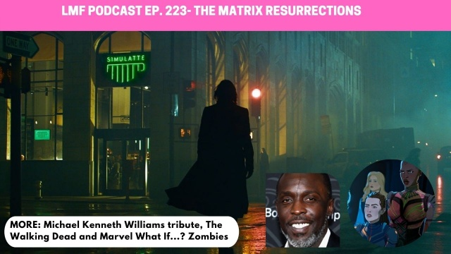 lmf ep. 223 - matrix resurrections, michael k williams