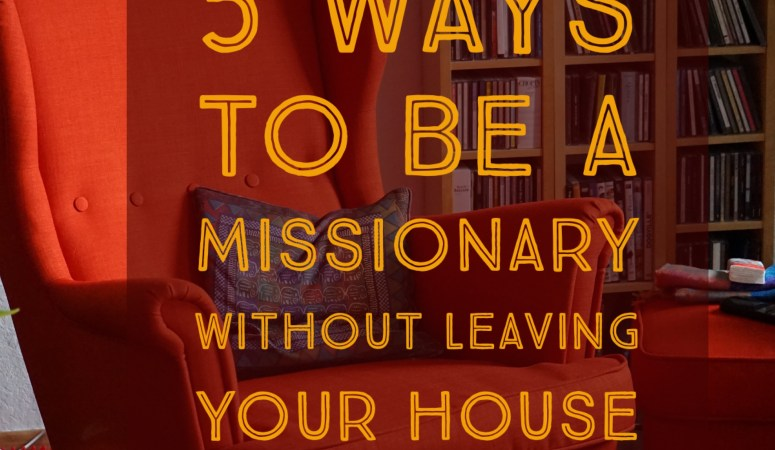 5 Ways to be a Missionary without Leaving Your House