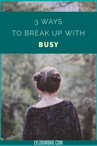 3 Ways to Break Up with Busy with Free Printable