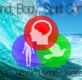 The Mind/Body/Spirit Connection & Chronic Lyme Disease