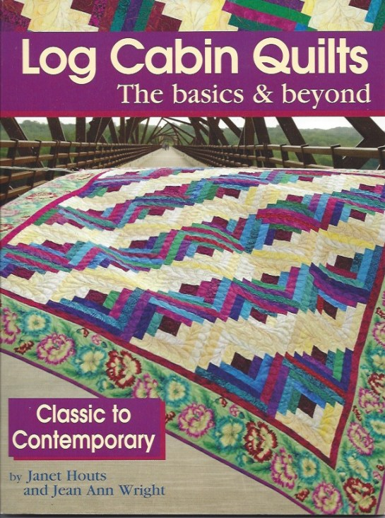 Log Cabin Quilts: the basics and beyon