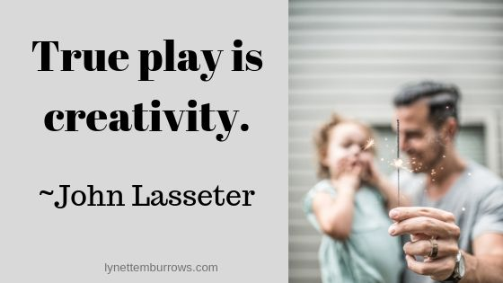 "Image & Quote ""True Play is creativity."" John Lasseter image is of dad holding little girl while he holds a sparkler--you don't have to be an artist"