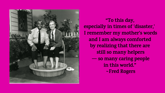 "To help you if you're feeling disheartened and afraid an image of Fred Rogers and Officer Clemmons with their feet in the pool and Mr. Rogers's words: ""To this day, especially in times of 'disaster,' I remember by mothers words and I am always comforted by realizing there there are still so many helpers--so many caring people in this world."""