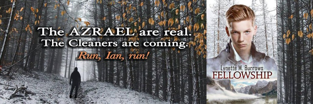 """Banner image of a man running through a snowy forrest with the phrase """"The Azrael are real. The Cleaners are coming. Run, Ian, run!"""" and the cover image of Fellowship by Lynette M. Burrows. authors share As to  reader Qs"""