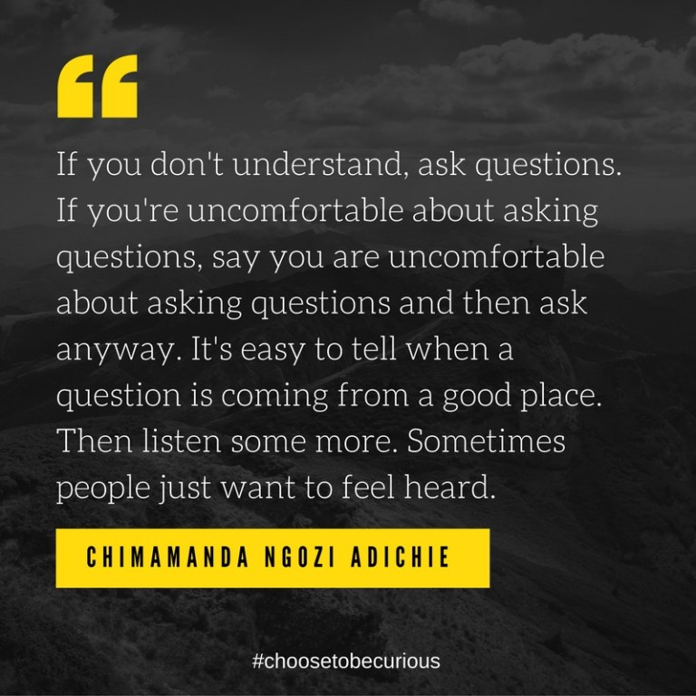 pix-adichie-if-you-dont-understand-ask-questions-if-youre-uncomfortable-about-asking-questions-say-you-are-uncomfortable-about-asking-questions-and-then-ask-anyway-its-easy-to-tell-when-a-q