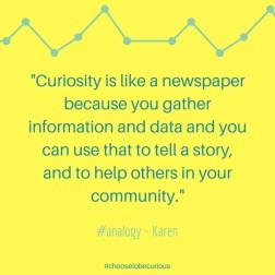 Karen - Curiosity is like a newspaper