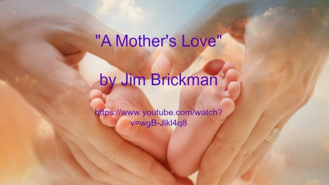 Song - A Mother's Love by Jim Brickman