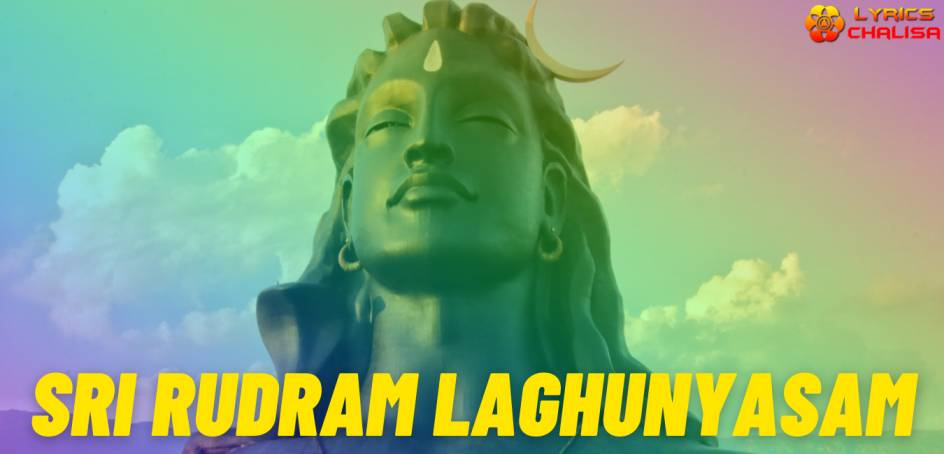 Sri Rudram Laghunyasam lyrics in English pdf with meaning, benefits and mp3 song.