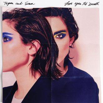 Tegan And Sara Love You to Death Lyrics