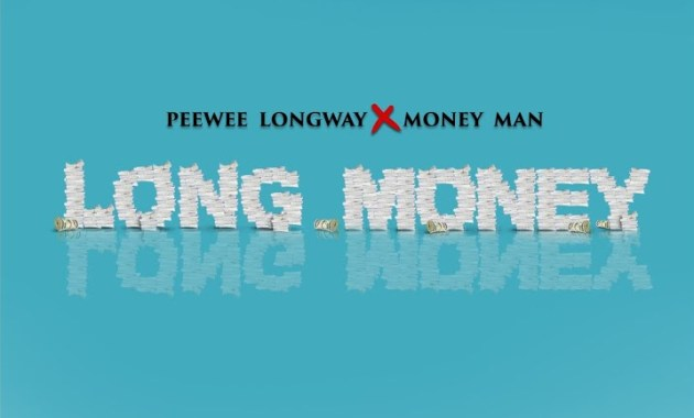 Peewee Longway & Money Man - Long Money Lyrics