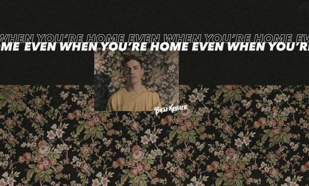 Ben Kessler - Even When You're Home Lyrics