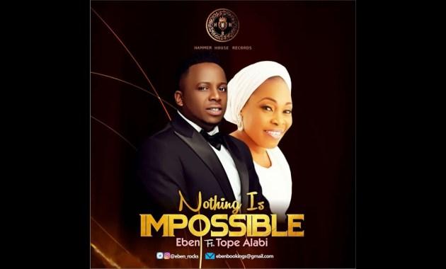 Eben Ft. Tope Alabi - Nothing Is Impossible Lyrics