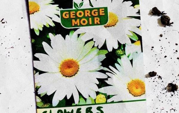 George Moir - Flowers Lyrics