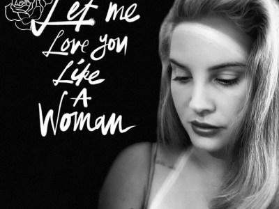 Lana Del Rey - Let Me Love You Like A Woman Lyrics