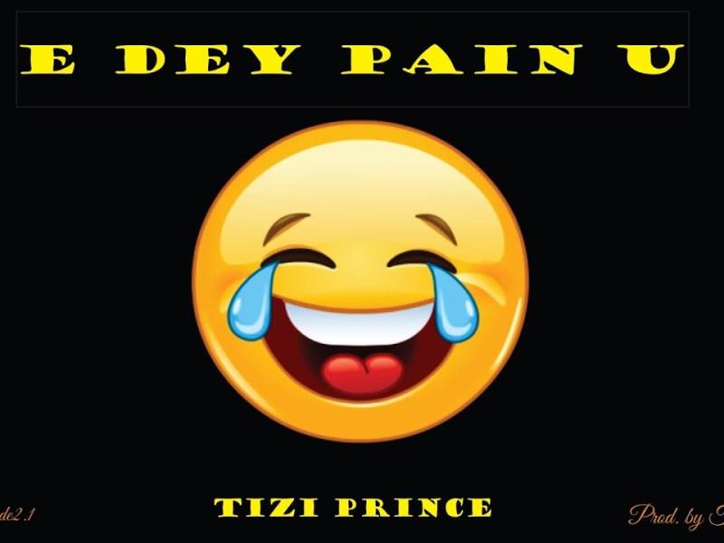 Tizi prince - E dey pain u Lyrics