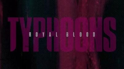 Royal Blood - Typhoons Lyrics