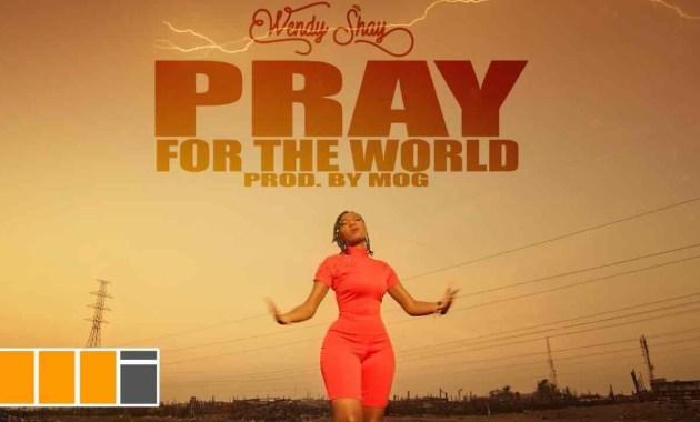 Wendy Shay - Pray For The World Lyrics