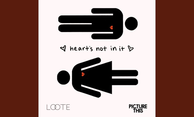 Loote & Picture This - Heart's Not In It Lyrics